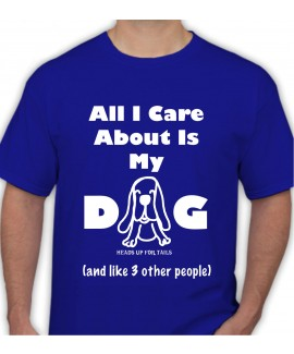 All I Care Is About My Dog T-Shirt- Men